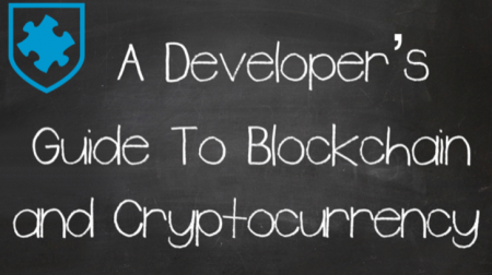 A Developer's Guide To Blockchain and Cryptocurrency