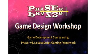 Phaser III Game Design Workshop Course